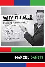 Why it Sells: Decoding the Meanings of Brand Names, Logos, Ads, and Other...
