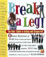 Break a Leg!: The Kid's Guide to Acting and Stagecraft, Lise Friedman, Mary Dowd
