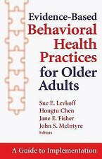 Evidence-Based Behavioral Health Practices for Older Adults: A Guide to Implemen