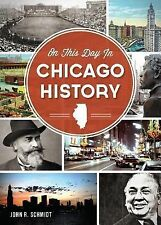 On This Day in Chicago History by John R. Schmidt (2014, Paperback)