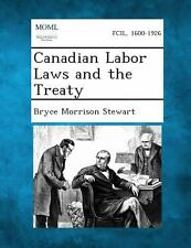 Canadian Labor Laws and the Treaty by Bryce Morrison Stewart (2013, Paperback)