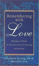 Remembering with Love: Messages of Hope for the First Year of Grieving and Beyon
