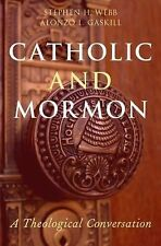 Catholic-Mormon Dialogue : A Beginning by Stephen H. Webb and Alonzo L....