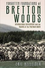 Forgotten Foundations of Bretton Woods : International Development and the...