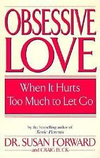 Obsessive Love : When It Hurts Too Much to Let Go by Craig Buck and Susan...