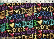 Timeless Treasures ~ RAINBOW ~ I LOVE MY DOG! ~ 100% Cotton Quilt Fabric BTY