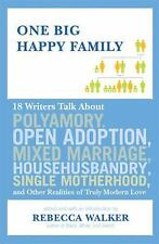One Big Happy Family: 18 Writers Talk About Polyamory, Open Adoption, -ExLibrary