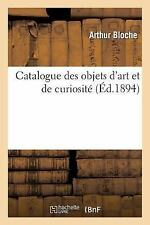 Arts: Catalogue des Objets d'Art et de Curiosite by Bloche and Durel (2014,...
