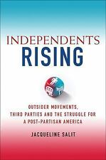 Independents Rising: Outsider Movements, Third Parties, and the Struggle for a P