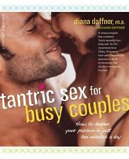 Tantric Sex for Busy Couples: How to Deepen Your Passion in Just Ten Minutes...
