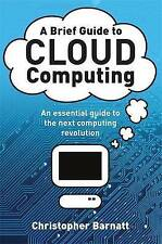 A Brief Guide to Cloud Computing: An Essential Introduction to the Next Revoluti