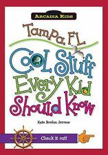 Arcadia Kids: Tampa, Fl : Cool Stuff Every Kid Should Know by Kate Boehm...
