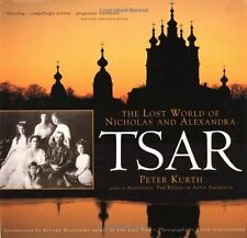 Tsar: The Lost World of Nicholas and Alexandra by Kurth, Peter