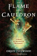 The Flame in the Cauldron : A Book of Old-Style Witchery by Orion Foxwood...