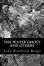 The Water Ghost and Others by John Kendrick Bangs (2013, Paperback)