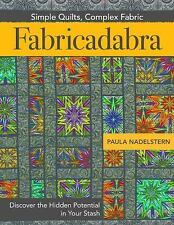 Fabricadabra - Simple Quilts, Complex Fabric : Discover the Hidden Potential...