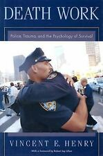 Death Work : Police, Trauma, and the Psychology of Survival by Vincent E....