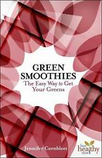 Live Healthy Now! Ser.: Green Smoothies : The Easy Way to Get Your Greens by...