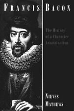 Francis Bacon: The History of a Character Assassination by Mathews, Nieves