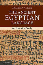 The Ancient Egyptian Language: An Historical Study by James P. Allen...