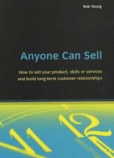 Anyone Can Sell: How to Sell Your Product, Skills or Services and Build Long-ter