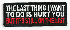 LAST THING I WANT TO DO IS HURT YOU BUT ITS STILL ON THE LIST - IRON ON PATCH