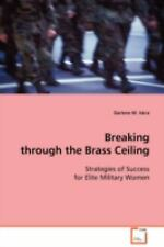 Breaking through the Brass Ceiling : Strategies of Success for Elite Military...
