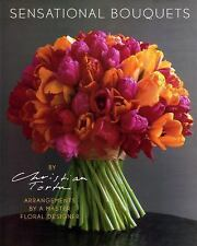 Sensational Bouquets by Christian Tortu: Arrangements by a Master Floral Designe