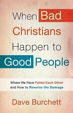 When Bad Christians Happen to Good People: Where We Have Failed Each Other and H