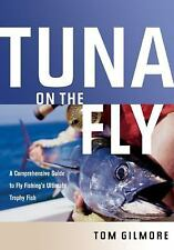 Tuna on the Fly : A Comprehensive Guide to Fly Fishing's Ultimate Trophy Fish...