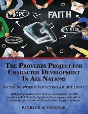 The Proverbs Project for Character Development in All Nations by Patrick K....