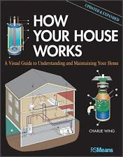 RSMeans: How Your House Works : A Visual Guide to Understanding and...