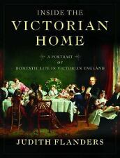 Inside the Victorian Home: A Portrait of Domestic Life in Victorian England, Fla
