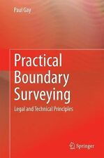 Practical Boundary Surveying : Legal and Technical Principles by Paul Gay...
