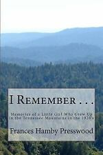 I Remember ... : True Memories of a Little Girl Who Grew up in the Tennessee...