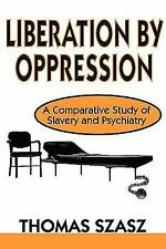 Liberation by Oppression : A Comparative Study of Slavery and Psychiatry by...