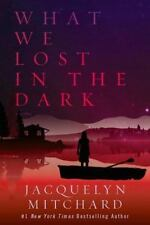 What We Lost in the Dark by Jacquelyn Mitchard (2013, Hardcover)