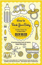 How to Rock Your Baby : And Other Timeless Tips for Modern Moms by Erin Bried...