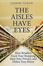 The Aisles Have Eyes : How Retailers Track Your Shopping, Strip Your Privacy,...