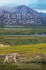 Rewilding Our Hearts : Building Pathways of Compassion and Coexistence by...