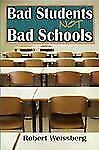 Bad Students, Not Bad Schools by Robert Weissberg (2010, Hardcover)