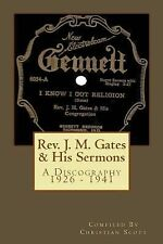 Rev. J. M. Gates and His Sermons A Discography 1926 - 1941 : Christian Scott...