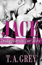 Jace : Bodyguards for Hire by T. A. Grey (2013, Paperback)