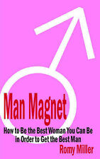 Man Magnet: How to Be the Best Woman You Can Be in Order to Get the Best Man, Ro