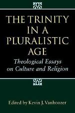 The Trinity in a Pluralistic Age : Theological Essays on Culture and Religion...