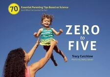 Zero to Five: 70 Essential Parenting Tips Based on Science (and What I've Learn