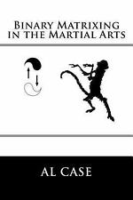 Binary Matrixing in the Martial Arts by Al Case (2015, Paperback)