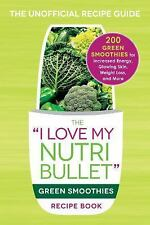 """The """"I Love My NutriBullet"""" Green Smoothies Recipe Book : 200..."""