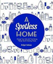 A Spotless Home : Change Your Life with Time-Saving Tidying Tips...