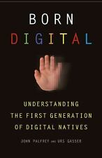 Born Digital : Understanding the First Generation of Digital Natives by Urs...